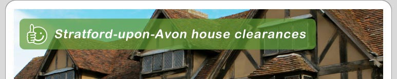 House Clearance Stratford-upon-Avon