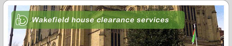 House Clearance Wakefield