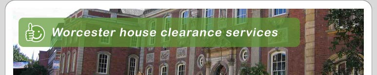 House Clearance Worcester